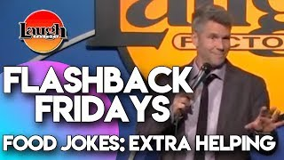 Flashback Fridays | Food Jokes: Extra Helping | Laugh Factory Stand Up Comedy