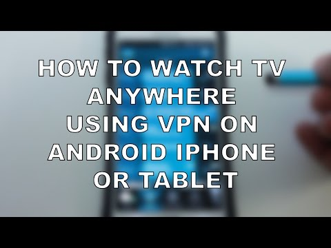How to stream TV from anywhere using VPN android iphone or tablet
