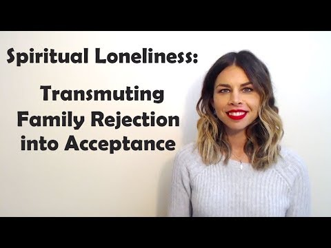 Spiritual Loneliness: Transmuting Family Rejection into Acceptance