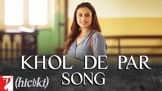 Khol De Par Song | Hichki | Rani Mukerji | Arijit Singh | Jasleen Royal | In Cinemas Now