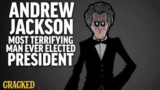 Andrew Jackson: Most Terrifying Man Ever Elected President