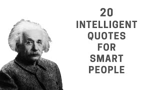 20 Intelligent quotes for smart people. Quotes about life from different Intelligent persons.