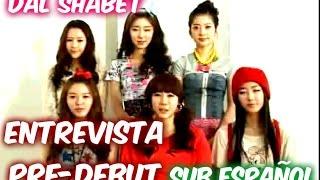 [Sub. Español] Dal shabet - Entrevista Pre-debut (달샤벳)