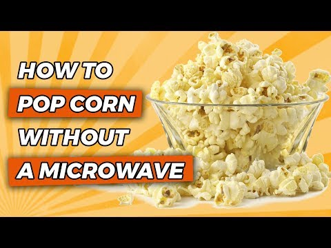 How to Pop Corn Without a Microwave