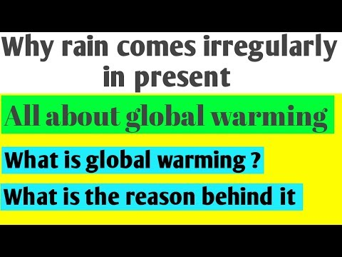 Why rain comes irregularly  in present  | Global warming | The reason behind it |In hindi
