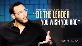 Be The Leader You Wish You Had - Best Simon Sinek Motivational Speech (very powerful words!)