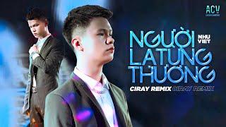 Người Lạ Từng Thương (Ciray Remix) - Như Việt | Nhạc Trẻ Remix EDM Tik Tok Gây Nghiện