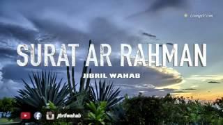 JIBRIL WAHAB | SURAH AR-RAHMAN
