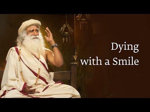Dying with a Smile   Sadhguru