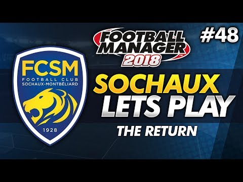 FC Sochaux - Episode 48: The Return   Football Manager 2018 Lets Play