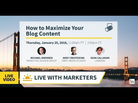 Live With Marketers: How to Maximize Your Blog Content