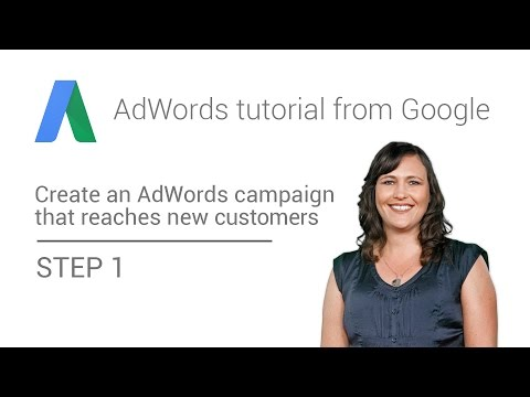 AdWords tutorial from Google - Step 1 : Create an AdWords campaign that reaches new customers