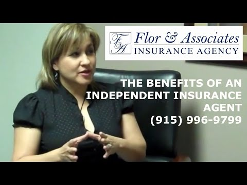 What are the Benefits of an Independent Insurance Agent-Flor and Associates-El Paso Tx.