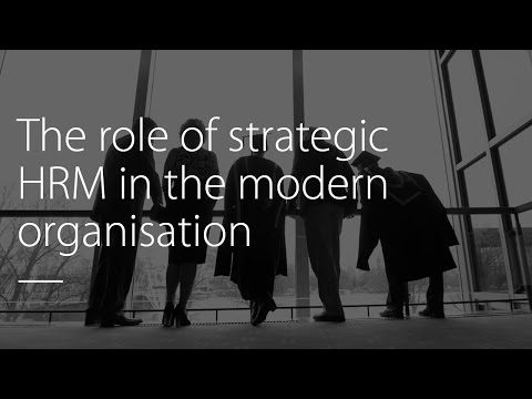 The role of strategic HRM in the modern organisation