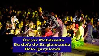 Uzeyir Mehdizade Bu Defe de Kirgizistanda Bele Qarsilandi ( Kirgizistan  Konserti  Video 2020 )