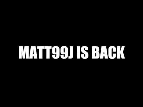 MATT99J IS BACK