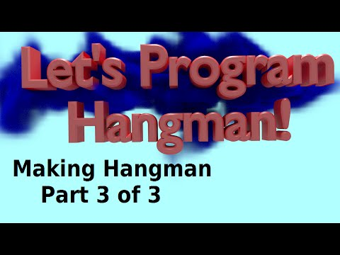 Let's Program Hangman - Making Hangman 3 of 3