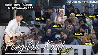 BANYAK BANGET YANG DI SELINGKUHIN!!! PERGILAH KASIH -  CHRISYE (LIRIK) COVER BY TRI SUAKA