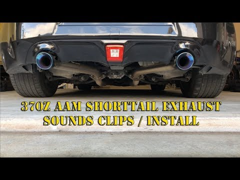 370z AAM ShortTail Exhaust - Sound Clips, Install HOW-TO