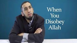 When you disobey Allah - Scary Reminder - Nouman Ali Khan
