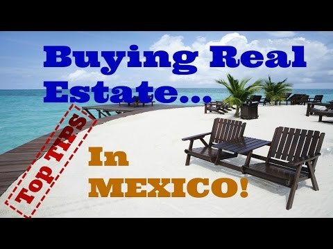 Mexico Real Estate - Top 5 TIPS for Buying Real Estate in Mexico