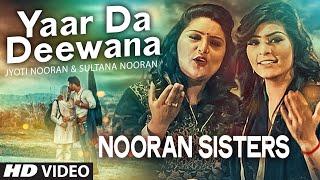 NOORAN SISTERS : Yaar Da Deewana Video Song | Jyoti & Sultana Nooran | Gurmeet Singh | New Song 2016