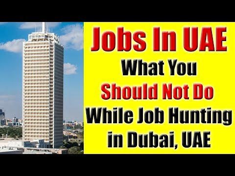 Jobs in Dubai, UAE - What You Should Not Do While Job Hunting In The UAE