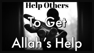 Help Others Who Have Difficulties To Get Definite Allah's Help