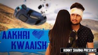 AAKHRI KWAAISH - LOVE STORY || HUNNY SHARMA ||