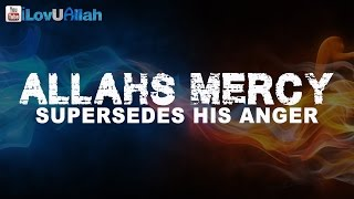 Allahs Mercy Supersedes His Anger ᴴᴰ | Powerful Reminder