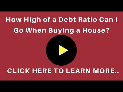 How High of a Debt Ratio Can I Go When Buying a House