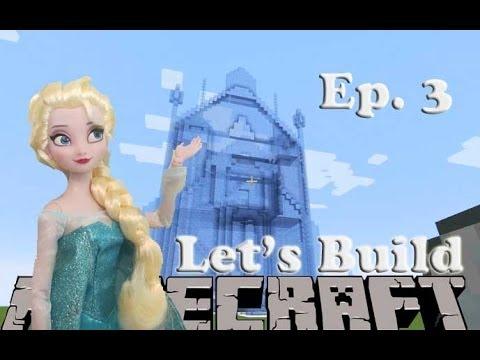 Minecraft - Let's Build - Elsa Castle - Disney's Frozen- Episode 3