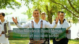 Download Cristi Manolea si Danut Mersan - Sunt cel mai iubit barbat 2017 (video oficial) NOU