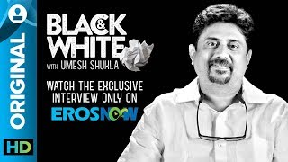 Umesh Shukla on Black & White - The Interview