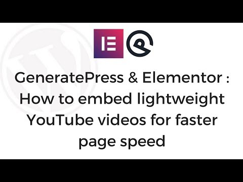 GeneratePress & Elementor: How to embed lightweight YouTube videos for faster page speed