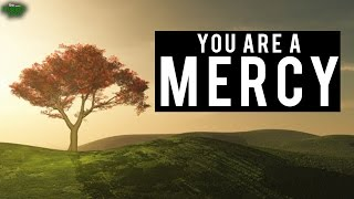 YOU ARE A MERCY