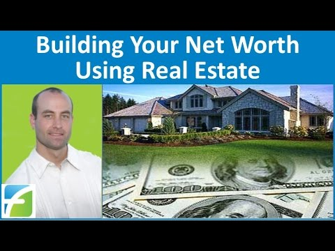 Building Your Net Worth using Real Estate