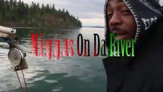 N.I.G.G.As On Da River ep4