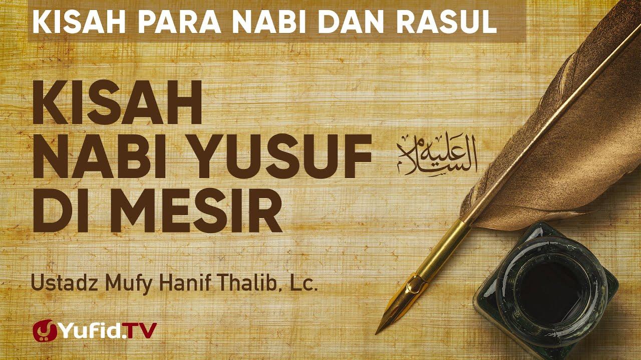 Kisah Nabi Yusuf saat di Mesir - Ustadz Mufy Hanif Thalib, Lc. - Kisah Para Nabi dan Rasul