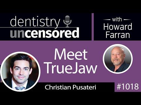 1018 Meet TrueJaw with Christian Pusateri : Dentistry Uncensored with Howard Farran