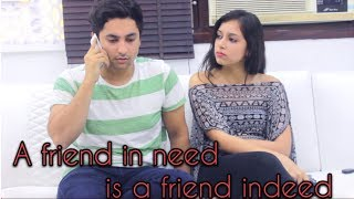 A friend in need is a friend indeed    Harsh Beniwal