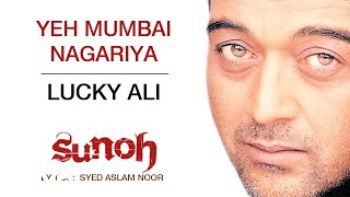 Yeh Mumbai Nagariya - Sunoh | Lucky Ali | (Official Audio)