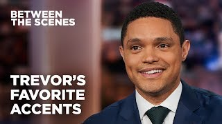 Trevor's Favorite Accents - Between the Scenes | The Daily Show