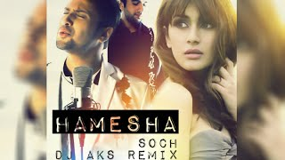 SOCH - HAMESHA (DJ AKS REMIX)