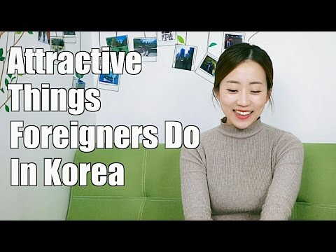 Attractive Things Foreigners Do in Korea
