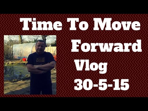 Time To Move Forward Vlog 30 5 15