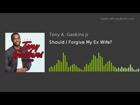 Should I Forgive My Ex Wife?