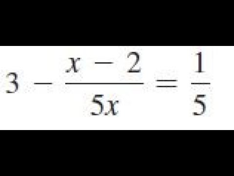 3 - (x - 2)/5x = 1/5, solve the given equations and check the results.