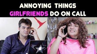 Annoying Things GIRLFRIENDS Do on Call | Ashish Chanchlani