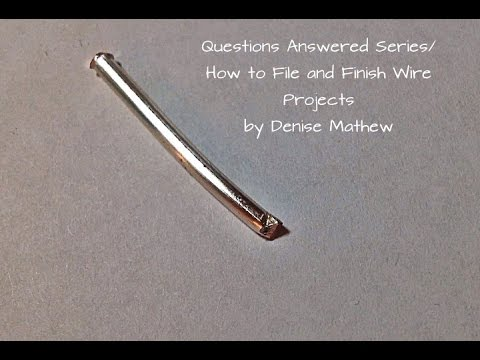 Questions Answered Series:How to Finish Wire Projects by Denise Mathew